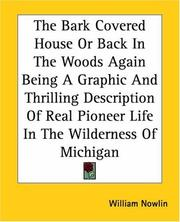Cover of: The Bark Covered House Or Back In The Woods Again Being A Graphic And Thrilling Description Of Real Pioneer Life In The Wilderness Of Michigan | William Nowlin