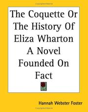 Cover of: The Coquette Or The History Of Eliza Wharton A Novel Founded On Fact