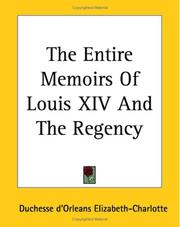 Cover of: The Entire Memoirs Of Louis XIV And The Regency