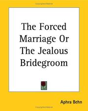 Cover of: The Forced Marriage Or The Jealous Bridegroom