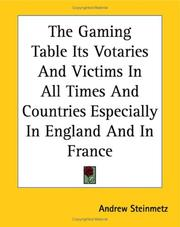 Cover of: The Gaming Table Its Votaries And Victims in All Times And Countries Especially in England And in France