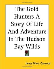 Cover of: The Gold Hunters A Story Of Life And Adventure In The Hudson Bay Wilds
