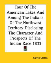 Cover of: Tour of the American Lakes and Among the Indians of the Northwest Territory Disclosing the Character and Prospects of the Indian Race 1833