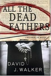 Cover of: All the dead fathers | David J. Walker