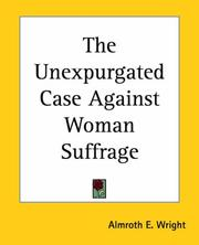 Cover of: The Unexpurgated Case Against Woman Suffrage | Almroth E. Wright