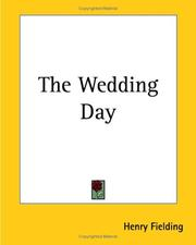 Cover of: The wedding-day: A comedy, as it is acted at the Theatre-Royal in Drury-Lane, by His Majesty's servants. By Henry Fielding, Esq;.
