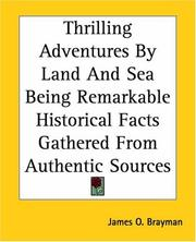 Cover of: Thrilling Adventures By Land And Sea Being Remarkable Historical Facts Gathered From Authentic Sources | James O. Brayman