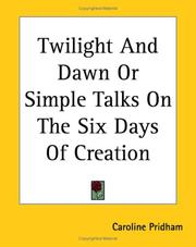 Cover of: Twilight And Dawn or Simple Talks on the Six Days of Creation