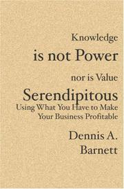 Cover of: Knowledge is not Power nor is Value Serendipitous | Dennis A. Barnett
