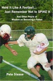 Cover of: Hold It Like A Football...Just Remember Not to Spike It | Pete Slease