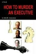 Cover of: HOW TO MURDER AN EXECUTIVE