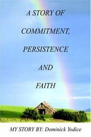 Cover of: A Story of Commitment, Persistence and Faith: My Story by