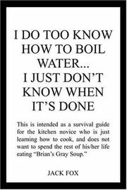 Cover of: I DO TOO KNOW HOW TO BOIL WATER...I JUST DON'T KNOW WHEN IT'S DONE
