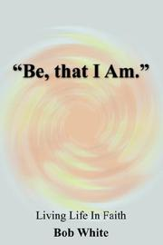 Cover of: Be, that I Am. | Bob White
