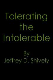 Cover of: Tolerating the Intolerable | Jeffrey D. Shively