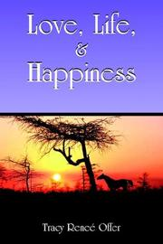 Cover of: Love, Life,  and  Happiness | Tracy Renee Offer