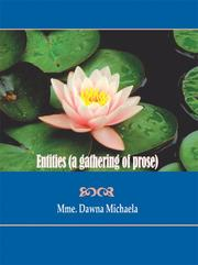 Cover of: Entities (a gathering of prose) | Mme. Dawna Michaela