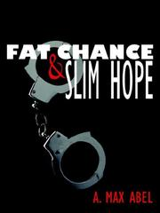 Cover of: Fat Chance  and  Slim Hope | A. Max Abel