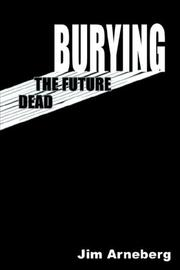 Cover of: BURYING THE FUTURE DEAD