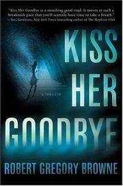 Cover of: Kiss Her Goodbye | Robert Gregory Browne