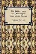 Cover of: The Hidden Power and Other Papers Upon Mental Science | Thomas Troward