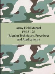 Cover of: Army Field Manual FM 5-125 (Rigging Techniques, Procedures and Applications) by U.S. Army