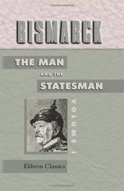 Cover of: Bismarck: the Man and the Statesman
