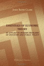 Cover of: Essentials of economic theory as applied to modern problems of industry and public policy
