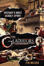 Cover of: The Gladiators: History's Most Deadly Sport