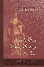 Lady Mary Wortley Montagu and her times by George Paston