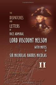 Cover of: The Dispatches and Letters of Vice Admiral Lord Viscount Nelson, with Notes by Sir Nicholas Harris Nicolas | Horatio Nelson