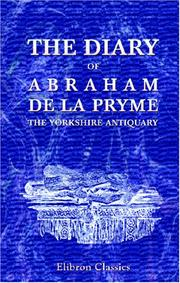 Cover of: The Diary of Abraham de la Pryme, the Yorkshire Antiquary | Abraham De La Pryme