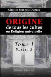 Cover of: Origine de tous les cultes, ou Religion universelle