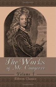 Cover of: The Works of Mr. Congreve: Volume 1. Containing: The Old Bachelor; The Double Dealer; Love for Love. To Which Is Prefixed, a Life of the Author