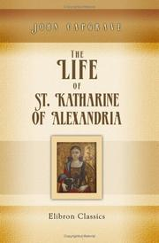 The life of St. Katharine of Alexandria by John Capgrave