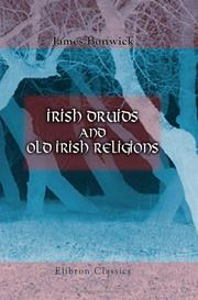 Irish Druids and old Irish religions by James Bonwick