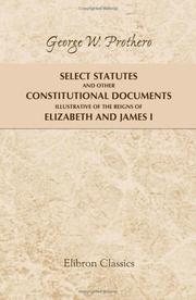 Cover of: Select Statutes and Other Constitutional Documents Illustrative of the Reigns of Elizabeth and James I