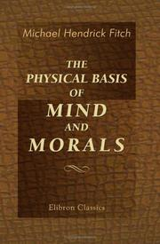 Cover of: The Physical Basis of Mind and Morals | Michael Hendrick Fitch