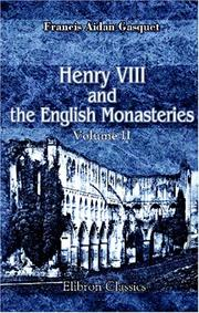 Cover of: Henry VIII and the English Monasteries | Francis Aidan Gasquet