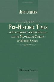 Cover of: Pre-Historic Times, as Illustrated by Ancient Remains, and the Manners and Customs of Modern Savages