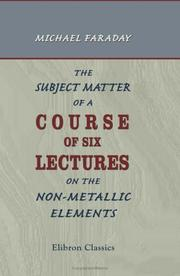 Cover of: The subject matter of a course of six lectures on the non-metallic elements