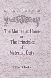Cover of: The Mother at Home; or, The Principles of Maternal Duty