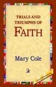 Cover of: Trials And Triumphs of Faith | Mary Cole