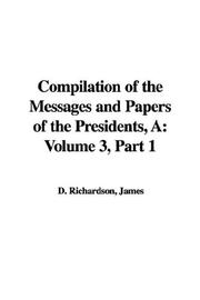 Cover of: A Compilation of the Messages And Papers of the Presidents | James D. Richardson