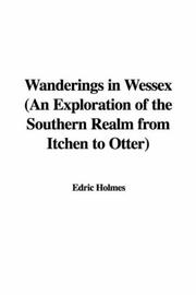 Cover of: Wanderings in Wessex (An Exploration of the Southern Realm from Itchen to Otter)