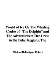 World of Ice Or The Whaling Cruise of The Dolphin and The Adventures of Her Crew in the Polar Regions, The