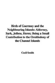 Cover of: Birds of Guernsey and the Neighbouring Islands: Alderney, Sark, Jethou, Herm; Being a Small Contribution to the Ornitholony of the Channel Islands