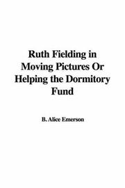 Cover of: Ruth Fielding in Moving Pictures or Helping the Dormitory Fund | pseud. Alice B. Emerson