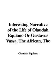 Cover of: Interesting Narrative of the Life of Olaudah Equiano or Gustavus Vassa African