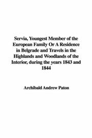 Cover of: Servia, Youngest Member of the European Family or a Residence in Belgrade And Travels in the Highlands And Woodlands of the Interior, During the Years 1843 And 1844